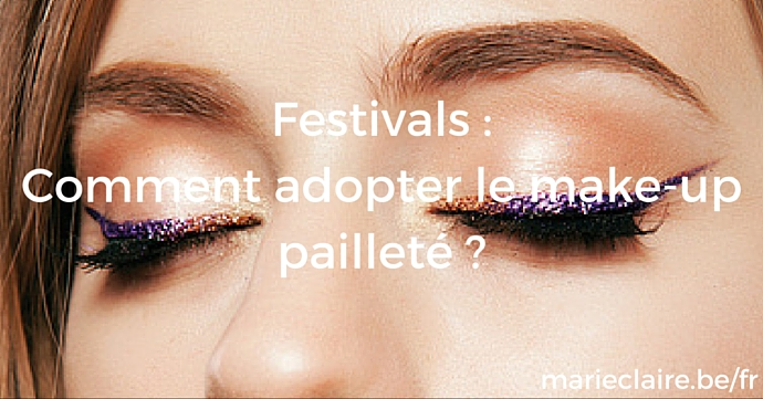 Festivals _ Comment adopter le make-up pailleté ?